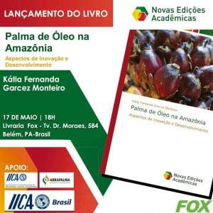 Lançamento do Livro: Palma de Óleo na Amazônia: Aspectos de Inovação e Desenvolvimento, de Kátia Fernanda Garcez Monteiro @ Livraria Fox