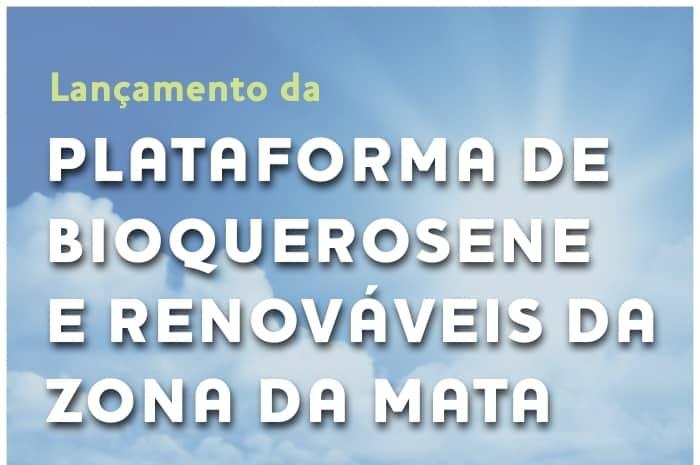 Lançamento da Plataforma de Bioquerosene e Renováveis da Zona da Mata